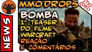 MMO DROPS . 1° Teaser do Filme Warcraft com Reação e Comentários