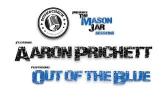 Aaron Pritchett -  Out Of The Blue  - Mason Jar Session