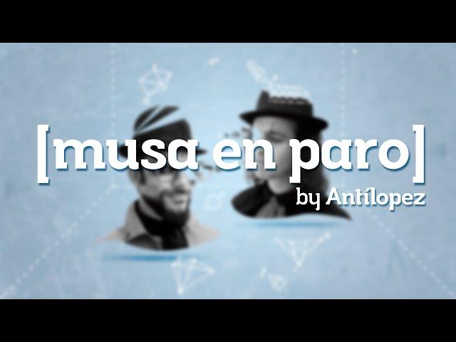 Lyric Video oficial de 'Musa en Paro Busca Poeta' de Antílopez.