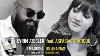 I Magissa Tis Arapias - Evrim Atesler feat. Aspasia Stratigou (Official Audio Release)