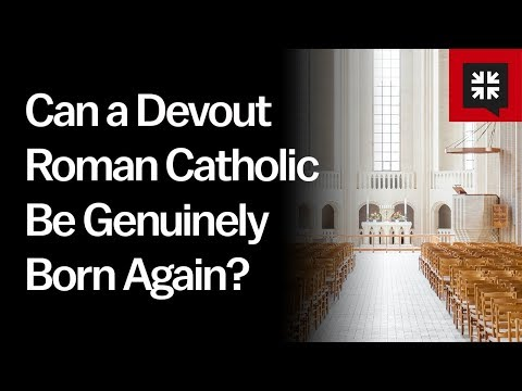 Can a Devout Roman Catholic Be Genuinely Born Again? // Ask Pastor John
