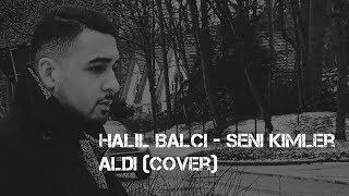 Halil Balci - Seni Kimler Aldi (Cover)