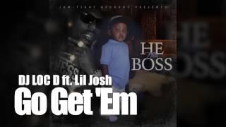 DJ Loc D ft.  Lil Josh -  Go Get Em (AUDIO)