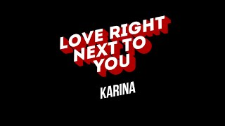 Love Right Next to You - Karina (Lyric Video)