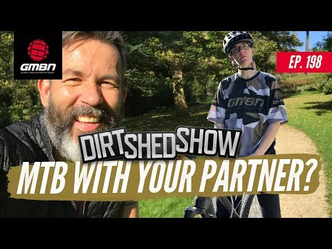 """Should You Get Your Significant Other Into Mountain Biking""""   Dirt Shed Show Ep. 198"""