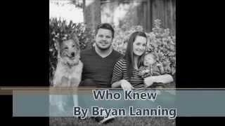 Bryan Lanning - Who Knew Lyric Video