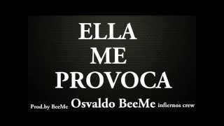 Osvaldo BeeMe - Ella Me Provoca (Prod.by BeeMe Los Chilokos )