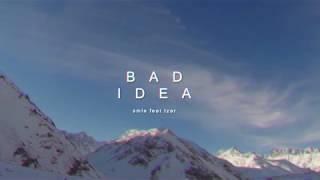 SMLE ft. TZAR - Bad Idea