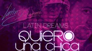 Quiero Una Chica [Versión 2013] - Latin Dreams ®
