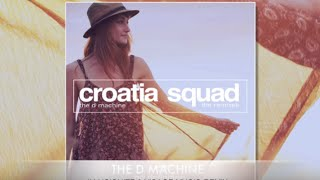 Croatia Squad - The D Machine (Illusionize & Visage Music Remix) OUT NOW!