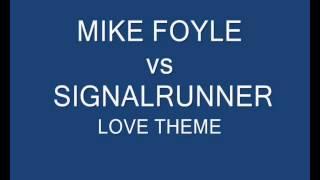 Mike Foyle vs Signalrunner- love theme leeroyrmx (Work in Progress)