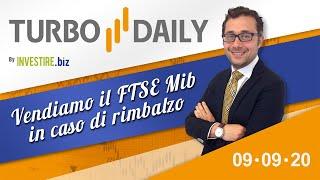 Turbo Daily 09.09.2020 - Vendiamo il FTSE Mib in caso di rimbalzo