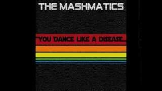 The Mashmatics - You dance like a disease