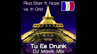 Riva Starr ft. Noze vs In Grid - Tu Es Drunk (DJ Maxik Remix)