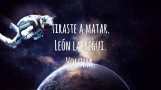 Tiraste a matar- León larregui (letra)