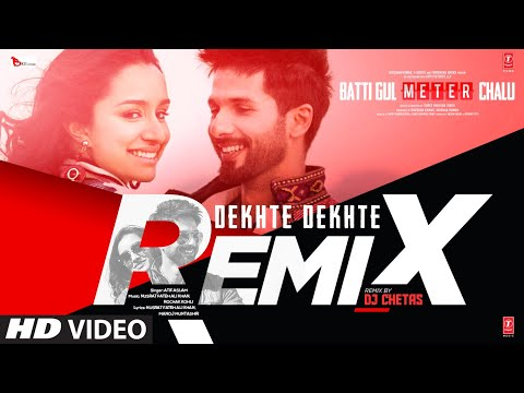 Dekhte Dekhte Remix |Batti Gul Meter Chalu|Shahid K,Shraddha K |Atif A Nusrat Saab,Rochak, DJ Chetas