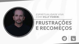 FRUSTRAÇÕES E RECOMEÇOS | Villy Fomin