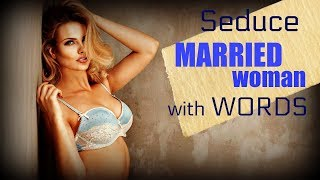 How To Seduce A ❤Married❤ Woman With Words width=