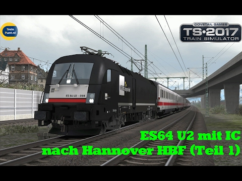 ES64 US mit IC nach Hannover HBF (Teil 1) | Train Simulator 2017