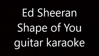 Ed Sheeran - Shape of You (Guitar Karaoke)
