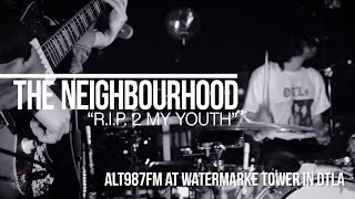 "The Neighbourhood ""R.I.P. 2 My Youth"" Live with ALT987fm"