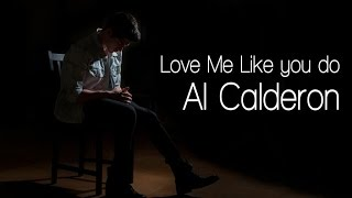 Love Me Like You Do - Ellie Goulding (Al Calderon Cover)