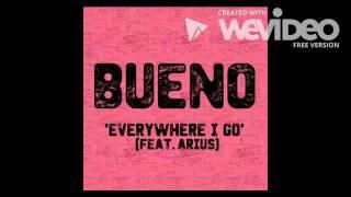 'Everywhere I Go' (feat Arius) by Bueno