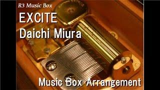 """EXCITE/Daichi Miura [Music Box] (""""Kamen Rider Ex-Aid"""" Theme Song)"""