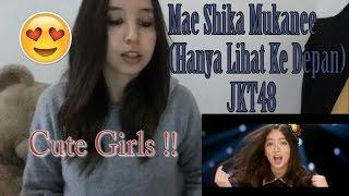 JKT48 - Mae Shika Mukanee (Hanya Lihat Ke Depan)  MV _ REACTION width=