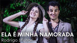 Ela É Minha Namorada - Rodrigo Munari | Êta Mundo Bom! TEMA DE ZÉ DOS PORCOS E MAFALDA