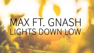 MAX feat. Gnash   Lights Down Low  [Lyrics]