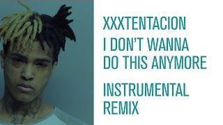 XXXTENTACION- I Don't Wanna Do This Anymore Instrumental Remix