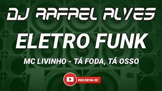ELETRO FUNK 2017 - MC LIVINHO - TÁ FODA, TÁ OSSO