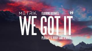 Metrik - We Got It (feat. Rothwell) [Bobby Tank Remix]