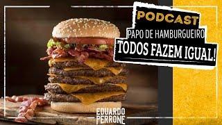 POR QUE TODOS FAZEM HAMBURGUER IGUAL? - PAPO DE HAMBURGUEIRO #EP3