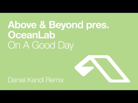 above-beyond-pres-oceanlab-on-a-good-day-daniel-kandi-remix-above-beyond