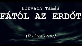 HORVÁTH TAMÁS - FÁTÓL AZ ERDŐT dalszöveg