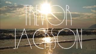 TREVOR JACKSON ◘ HERE I COME