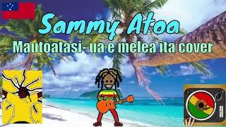 Sammy Atoa - Ua e melea ita cover