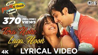 Tera Hone Laga Hoon Lyrical Video - Ajab Prem Ki Ghazab Kahani   Atif Aslam   Ranbir, Katrina Kaif