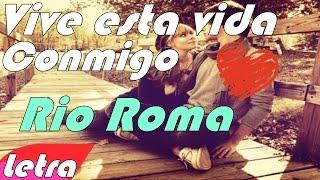 (Letra) Vive tu vida Conmigo - Rio Roma