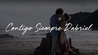 """DABRIEL║ Gabriel y Daniela» """"Contigo Siempre"""""""