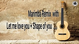 Marimba Remix with Let me love you + Shape of you