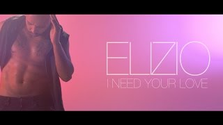 ELIZIO - I NEED YOUR LOVE (OFFICIAL VIDEO)