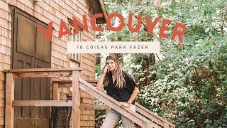 10 COISAS PRA FAZER EM VANCOUVER | Luanda Gazoni