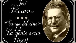 """José Serrano: «Tango del cine» de """"La gente seria"""" (1907)"""