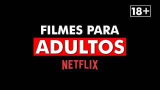 Principais Filmes para Adultos na Netflix - 18+