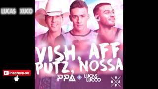 LUCAS LUCCO E PPA - Vish, Aff, Putz, Nossa (Lançamento 2017)