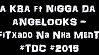 SA KBA ft NIGGA DA & ANGELOOKS - Fitxado Na Nha Menti #TDC #2015