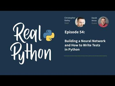 Building a Neural Network and How to Write Tests in Python | Real Python Podcast #54